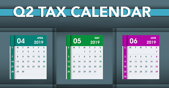 2019 Q2 tax calendar: Key deadlines for businesses