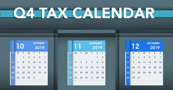 2019 Q4 tax calendar: Key deadlines for businesses and other employers